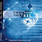 Through the Veil Hörbuch von Travis L. Douglas Gesprochen von: Douglas Lee Douglas