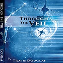 Through the Veil Audiobook by Travis L. Douglas Narrated by Douglas Lee Douglas