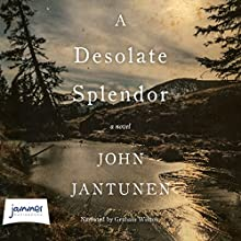 A Desolate Splendor Audiobook by John Jantunen Narrated by Graham Winton
