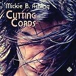 Cutting Cords | Mickie B. Ashling