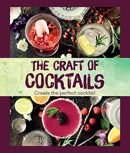 The Craft of Cocktails: Create the Perfect Cocktail by Parragon Books Ltd