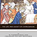 Legends of the Middle Ages: The Life and Legacy of Charlemagne Audiobook by  Charles River Editors Narrated by Stephen Paul Aulridge, Jr.