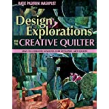 Design Explorations for the Creative Quilter: Easy-to-follow Lessons for Dynamic Art Quiltspar Katie Pasquini Masopust