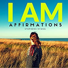 I AM Affirmations (       UNABRIDGED) by Stephens Hyang Narrated by Dan Magallan