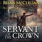 Servant of the Crown: A Powder Mage Novella   Brian McClellan