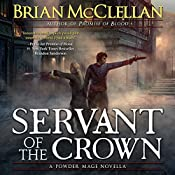 Servant of the Crown: A Powder Mage Novella | [Brian McClellan]