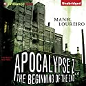 The Beginning of the End: Apocalypse Z (       UNABRIDGED) by Manel Loureiro Narrated by Nick Podehl