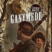 Ganymede: Clockwork Century, Book 4 | Cherie Priest