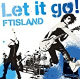 Let it go!♪FTISLAND