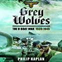 Grey Wolves: The U-Boat War 1939–1945 Audiobook by Philip Kaplan Narrated by A. T. Chandler