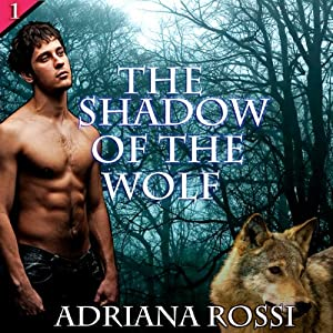 The Shadow of the Wolf: Werewolf Erotica Trilogy, Part 1 | [Adriana Rossi]