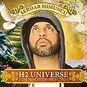 H2 Universe - Die Machtergreifung Hörspiel von Serdar Somuncu Gesprochen von: Serdar Somuncu