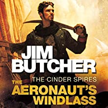 The Aeronaut's Windlass: The Cinder Spires, Book One (       UNABRIDGED) by Jim Butcher Narrated by Euan Morton