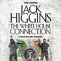 The White House Connection: Sean Dillon Series, Book 7 Hörbuch von Jack Higgins Gesprochen von: Jonathan Oliver