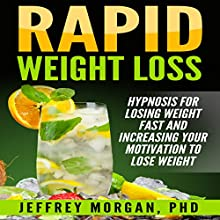 Rapid Weight Loss: Hypnosis for Losing Weight Fast and Increasing Your Motivation to Lose Weight (       UNABRIDGED) by Jeffrey Morgan, PhD Narrated by Anita Pierson