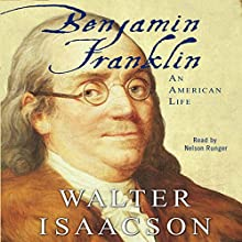 Benjamin Franklin: An American Life (       UNABRIDGED) by Walter Isaacson Narrated by Nelson Runger