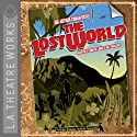 The Lost World (Dramatized)  by Arthur Conan Doyle, John de Lancie, Nat Segaloff Narrated by Tom Virtue, Josh Clark, Kyle Colerider-Krugh, Peter Paige, Kirsten Potter, Kate Steele, Kenneth Alan Williams