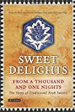 img - for Sweet Delights from a Thousand and One Nights: The Story of Traditional Arab Sweets book / textbook / text book