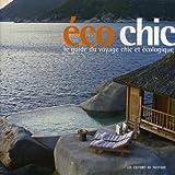 Ecochic : Le guide du voyage chic et écologique