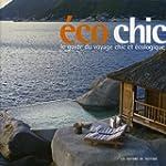 Ecochic : Le guide du voyage chic et...