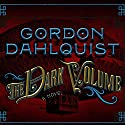 The Dark Volume: A Novel Audiobook by Gordon Dahlquist Narrated by John Lee