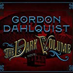 The Dark Volume: A Novel | Gordon Dahlquist
