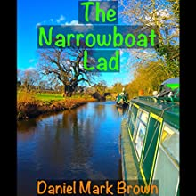 The Narrowboat Lad: The Narrowboat Lad, Book 1 (       UNABRIDGED) by Daniel Mark Brown Narrated by Daniel Mark Brown