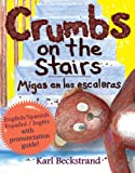 Crumbs on the Stairs - Migas en las escaleras (English and Spanish Edition)