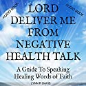 Lord Deliver Me from Negative Health Talk: A Guide to Speaking Healing Words of Faith: Negative Self-Talk Series, Volume 2 Audiobook by Lynn R. Davis Narrated by Francie Wyck