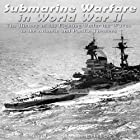 Submarine Warfare in World War II: The History of the Fighting Under the Waves in the Atlantic and Pacific Theaters Hörbuch von  Charles River Editors Gesprochen von: Dan Gallagher