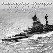 Submarine Warfare in World War II: The History of the Fighting Under the Waves in the Atlantic and Pacific Theaters | Livre audio Auteur(s) :  Charles River Editors Narrateur(s) : Dan Gallagher