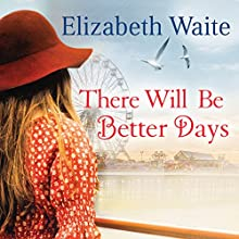 There Will Be Better Days (       UNABRIDGED) by Elizabeth Waite Narrated by Annie Aldington