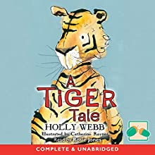 A Tiger Tale | Livre audio Auteur(s) : Holly Webb Narrateur(s) : Rosie Jones