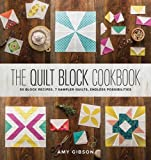 img - for The Quilt Block Cookbook: 50 Block Recipes, 7 Sample Quilts, Endless Possibilities book / textbook / text book