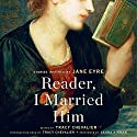 Reader, I Married Him: Stories Inspired by Jane Eyre Audiobook by Tracy Chevalier Narrated by Tracy Chevalier - introduction, Laura Kirman