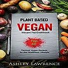 Plant Based Vegan Instant Cookbook: Top 50 Tastiest Vegan Recipes for the Healthiest Lifestyle Hörbuch von Ashley Lawrence Gesprochen von: tim titus