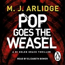 Pop Goes the Weasel: DI Helen Grace 2 (       UNABRIDGED) by M. J. Arlidge Narrated by Elizabeth Bower