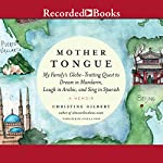 Mother Tongue: My Family's Globe-Trotting Quest to Dream in Mandarin, Laugh in Arabic, and Sing in Spanish | Christine Gilbert