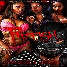 Fetish | Livre audio Auteur(s) : Shameek Speight Narrateur(s) : Cee Scott