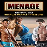 Menage: Dripping Wet | Kathleen Hope