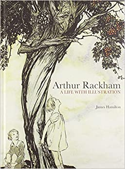 Arthur Rackham: A Life with Illustration: James Hamilton