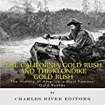 The California Gold Rush and the Klondike Gold Rush: The History of America's Most Famous Gold Rushes |  Charles River Editors