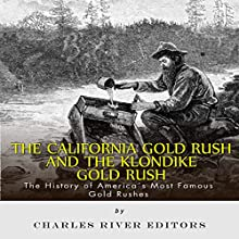 The California Gold Rush and the Klondike Gold Rush: The History of America's Most Famous Gold Rushes (       UNABRIDGED) by Charles River Editors Narrated by Dennis E. Morris