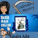 Dead Man Calling: An Undertaker Mystery Audiobook by Kendra Ashe Narrated by Susan Eichhorn Young