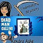 Dead Man Calling: An Undertaker Mystery   Kendra Ashe