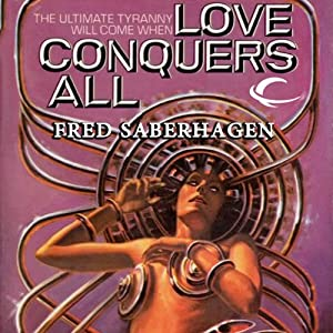 Love Conquers All | [Fred Saberhagen]