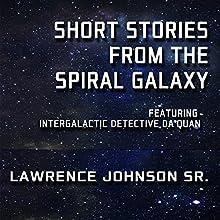 Short Stories from the Spiral Galaxy: Featuring Intergalactic Detective Da'Quan | Livre audio Auteur(s) : Lawrence Johnson Sr. Narrateur(s) : James Romick