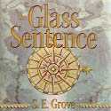 The Glass Sentence: Mapmakers Trilogy, Book 1 (       UNABRIDGED) by S. E. Grove Narrated by Cassandra Campbell