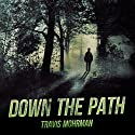 Down the Path Audiobook by Travis A. Mohrman Narrated by  Scifi Publishing, Tim Hintsala
