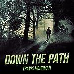 Down the Path | Travis A. Mohrman